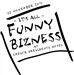 IT'S ALL FUNNY BIZNESS